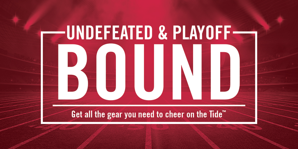 Undefeated & Playoff Bound.  Get all the gear you need to cheer onthe Tide.